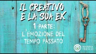 Il Creativo e La Sua EX - 1 parte: L'Emozione del tempo passato - Marina Fresco