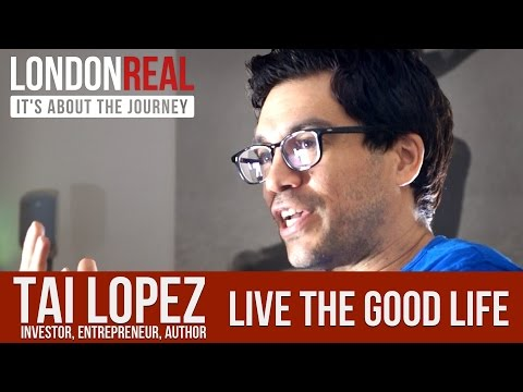 TAI LOPEZ - LIVE THE GOOD LIFE | London Real
