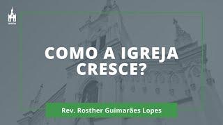 Como a Igreja Cresce? - Rev. Rosther Guimarães Lopes - Culto Matutino - 14/02/2021