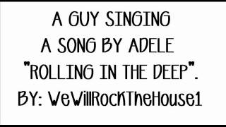 A guy singing 'ROLLING IN THE DEEP' by Adele[Lyrics in the destription]