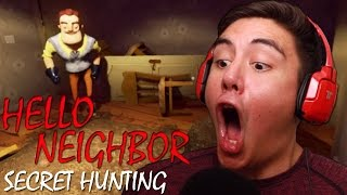 THIS SCARE GOT ME SO BAD & SECRET HUNTING! | Hello, Neighbor!