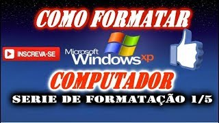 Como Formatar Computador SERIE 1/5 ( Windows XP )