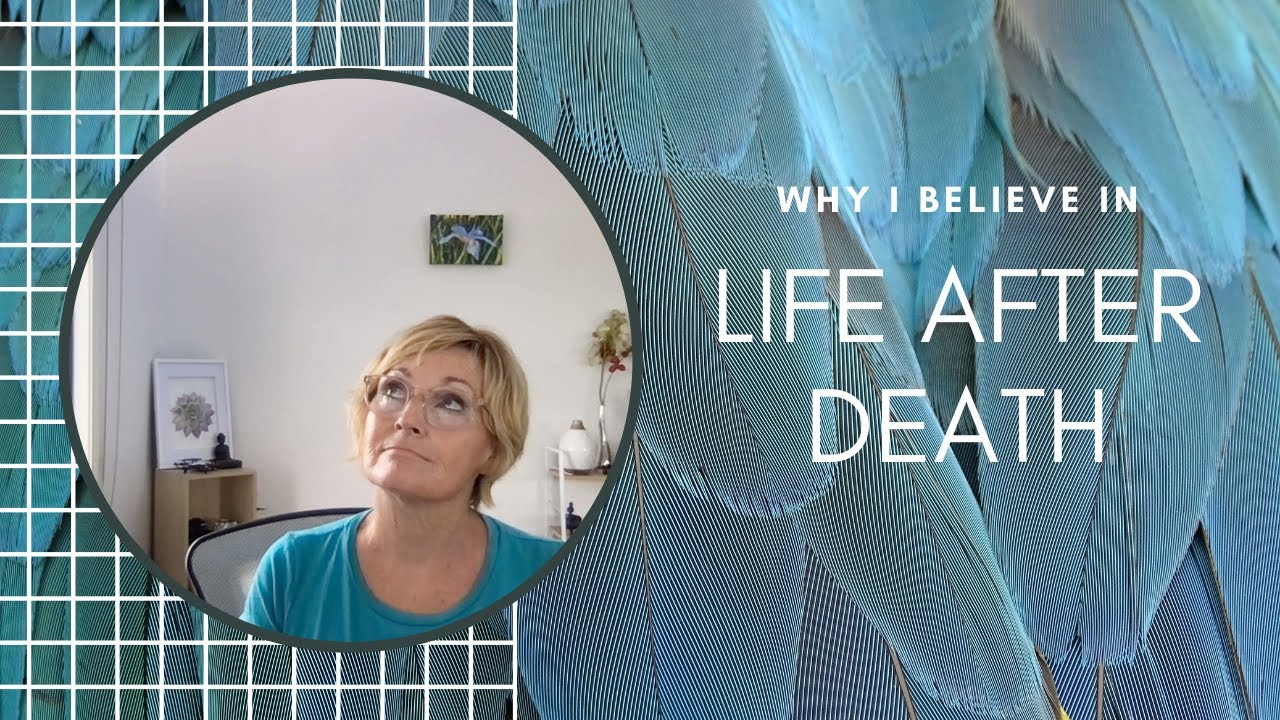 Why I Believe in Life After Death