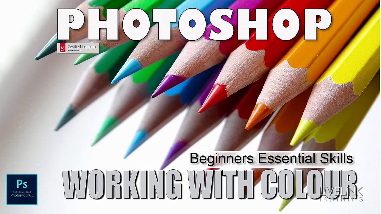 photoshop beginners essential skills tutorial working colour photoshop beginners essential skills tutorial working colour