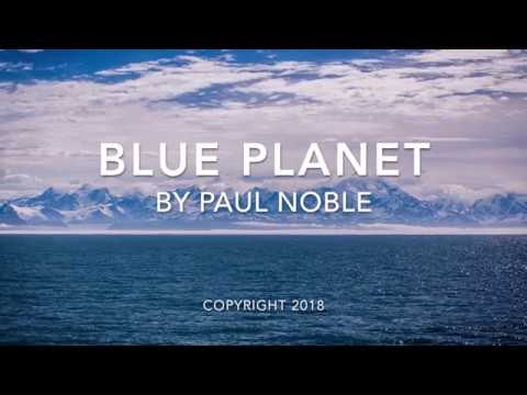 BLUE PLANET - Original and calming Neo-Classical Piano Solo by Paul Noble