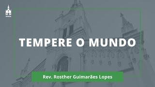 Tempere o Mundo - Rev. Rosther Guimarães Lopes - Culto Matutino - 24/01/2021