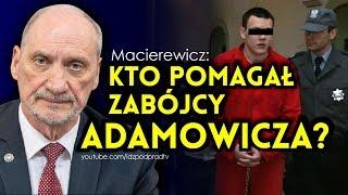 Macierewicz: kto pomagał zabójcy Adamowicza? IDŹ POD PRĄD NA ŻYWO 2019.01.16