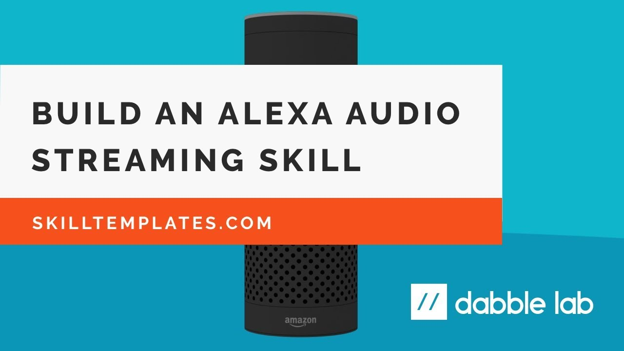 How to build an Alexa audio streaming skill from a template - Dabble Lab #45