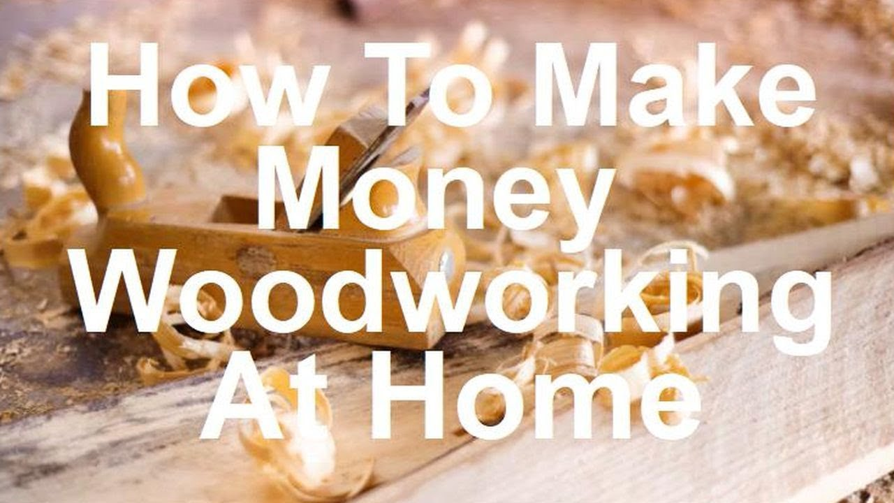 How To Make Money Woodworking From Home - YouTube