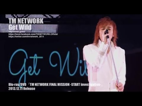 TM NETWORK / Get Wild(TM NETWORK FINAL MISSION -START investigation-)