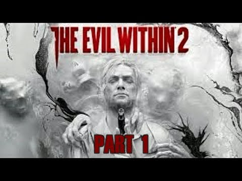 The Evil Within 2 Gameplay Walkthrough Part 1 Playthrough Let's Play