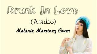 ♡ Melanie Martinez~ Drunk In Love (Cover) ♡