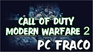 CALL OF DUTY MODERN WARFARE 2 - PC FRACO + GAMEPLAY