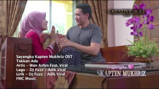 "OST Sayangku Kapten Mukhriz ""Takkan Ada"""