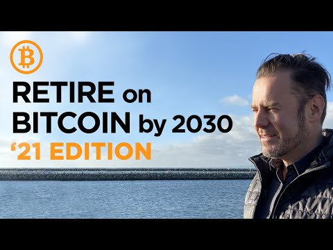 How To Retire On Bitcoin By 2030 Or Sooner #2021 Edition