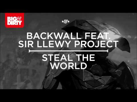 Backwall Feat. Sir Llewy Project - Steal The World (Original Mix) [Big & Dirty Recordings]