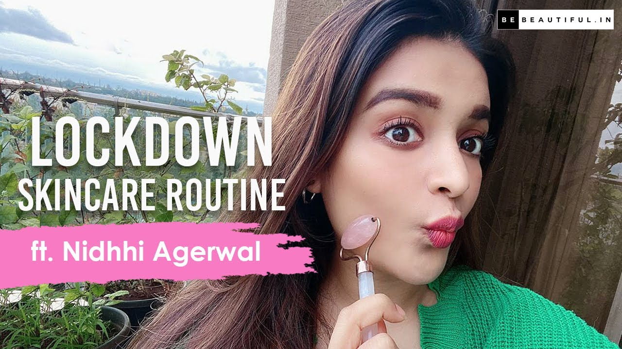 Bollywood Actor Nidhhi Agerwal Shares Her Lockdown Skincare Routine With Be Beautiful