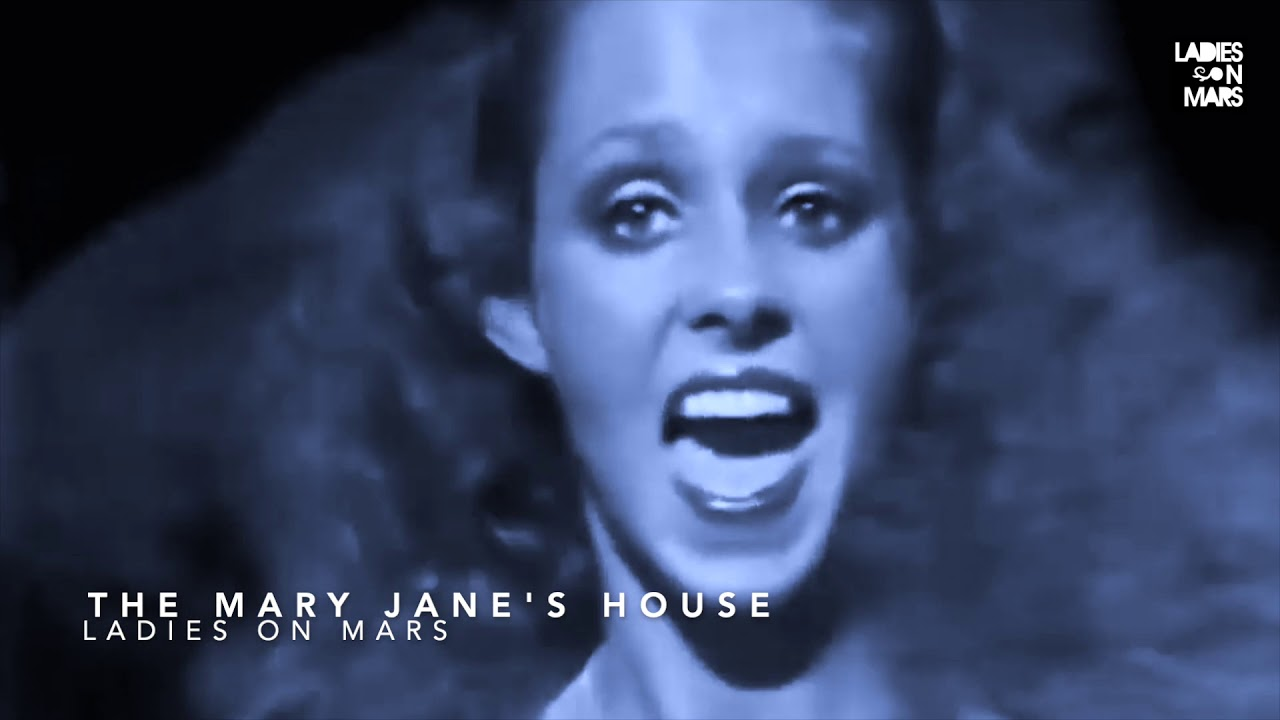 Ladies On Mars - The Mary Jane's House