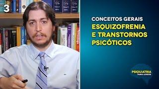 Conceitos Gerais - Esquizofrenia e Transtornos Psicóticos