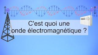 Explication - 4 - C'est quoi une onde électromagnétique