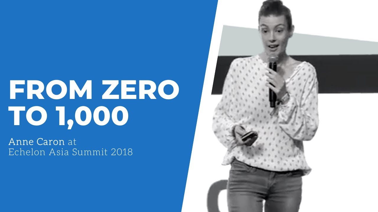 From zero to a thousand | Anne Caron at Echelon Asia Summit 2018