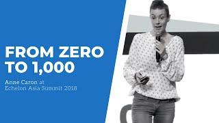 From zero to a thousand | Anne Caron at Echelon Asia Summit 2018