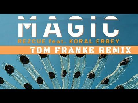 REZCUE Feat. Koral Erbey - Magic (Tom Franke Remix HD)