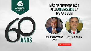 Aniversário de 60 anos da IPBBM - Rev. Hernandes Dias Lopes - 04/07/2021