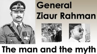 General Ziaur Rahman Bangladesh - The man and the myth - জিয়াউর রহমান