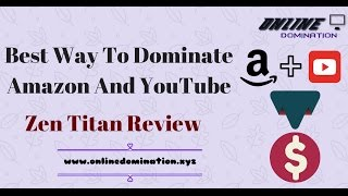 best way to dominate and make money with amazon and youtube zen titan review