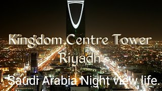 kingdom centre tower riyadh saudi arabia night view life