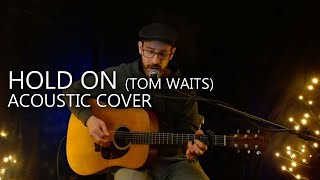 Hold On (Tom Waits) - Acoustic cover