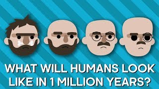 What Will Humans Look Like In A Million Years? | Earth Lab