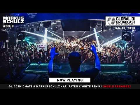 Cosmic Gate & Markus Schulz-AR(Patrick White Remix)/Global DJ Broadcast 2018 By Markus Schulz LIVE