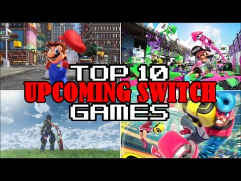 Top 10 Upcoming Nintendo Switch Games Of 2017 Post Launch