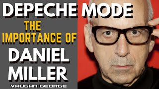 Depeche Mode - The Importance of Daniel Miller