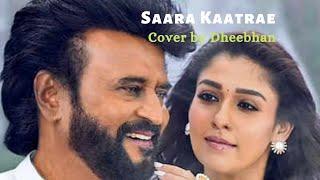 Saara Kaatrae (Cover) by Dheebhan | Annaatthe | Sid Sriram, Shreya Ghoshal | D Imman | Rajinikanth