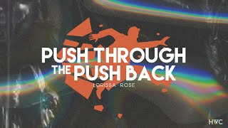 Push Through the Push Back | Be A World Changer | Lorissa