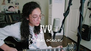 Ivy by Frank Ocean (Cover) by Sara King