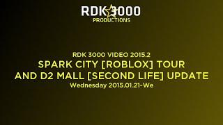 RDK 3000 VIDEO 2015.2: SPARK CITY [ROBLOX]/D2 MALL TOUR [SECOND LIFE]