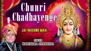 Chunri Chadhayenge I NARENDRA CHANCHAL I New Bhajans I JAI VAISHNO MAA..Mere Dil MeinTu Hai
