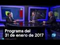 Programa del 31 de enero de 2017 - Es la Hora de Opinar
