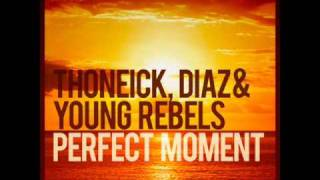 Thoneick Diaz & Young Rebels Feat Cozi Costi   Perfect Moment Albin Myers & Jonas Sellberg Remix