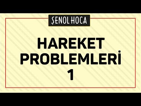 HAREKET PROBLEMLERİ 1   ŞENOL HOCA