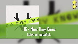 116 - Now They Know. Letra en español.