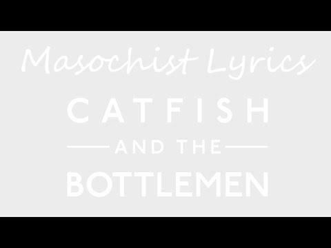Masochist Lyrics | Catfish And The Bottlemen