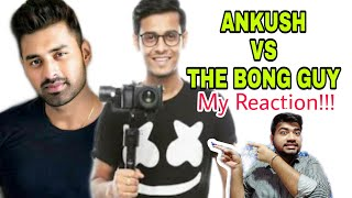ANKUSH VS THE BONG GUY|MY REACTION