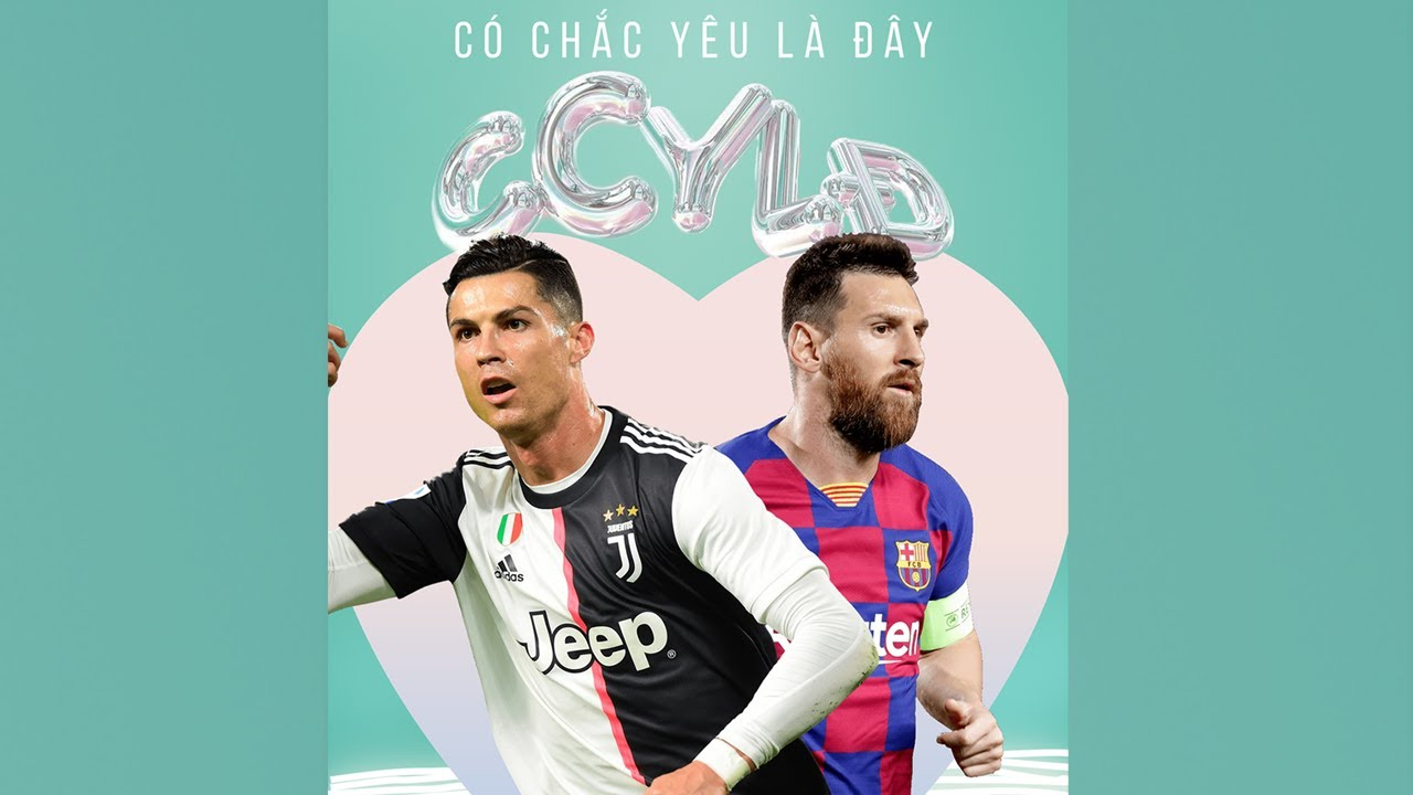 Ronaldo và Messi | CÓ CHẮC YÊU LÀ ĐÂY