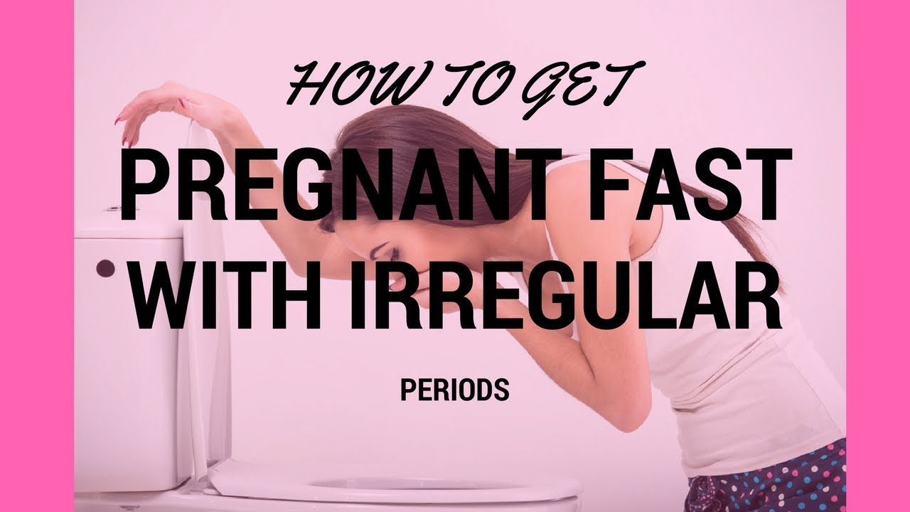 I Want To Get Pregnant Fast With Irregular Periods Naturally