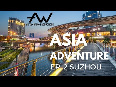 Adventures in Asia Ep. 2 Suzhou, China | Mistah Wong Productions